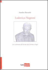 Ludovico Negroni. Un carbonaro di Orvieto