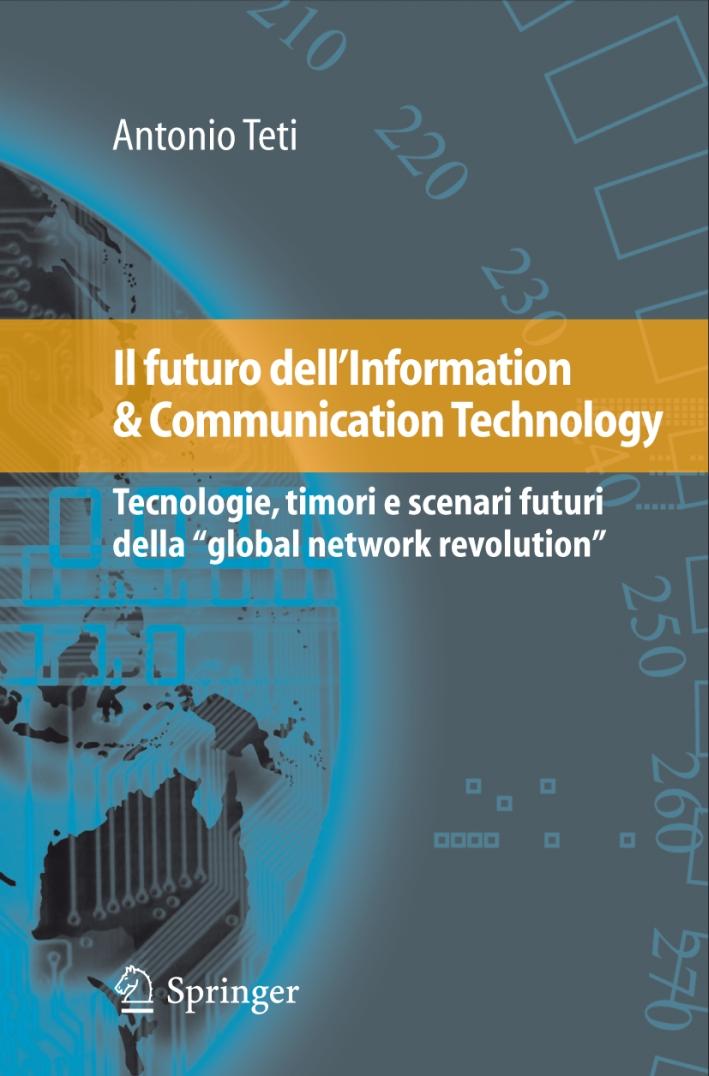 Il futuro dell'information & communication technology. Tecnologie, timori e scenari futuri della «global network revolution»