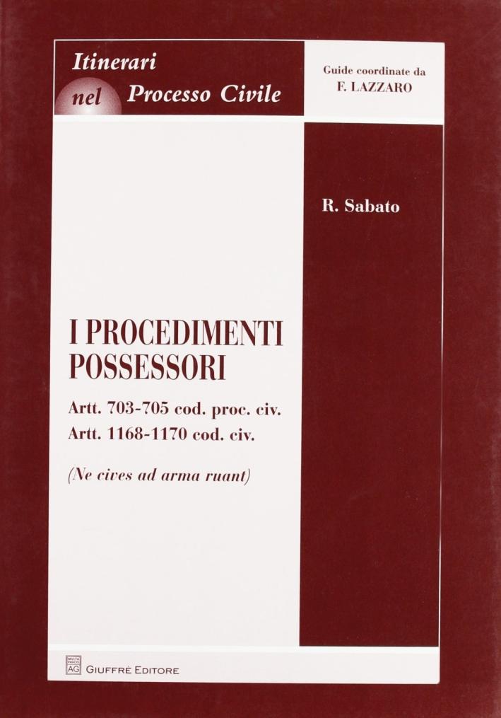 I procedimenti possessori. Artt. 703-705 cod. civ. artt. 1168-1170 cod. civ. (ne cives ad arma ruant)