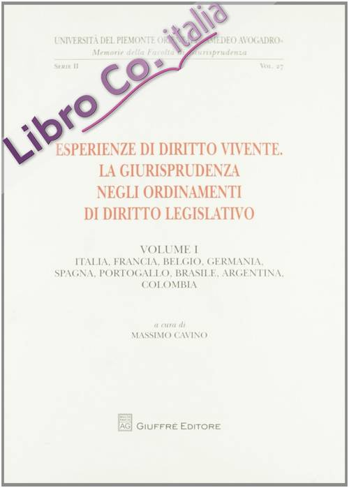 Esperienze di diritto vivente. La giurisprudenza negli ordinamenti di diritto legislativo. Vol. 1: Italia, Francia, Belgio, Germania, Spagna, Portogallo, Brasile, Argentina, Colombia