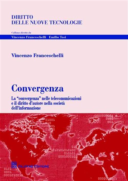 Convergenza. La «convergenza» nelle telecomunicazioni e il diritto d'autore nella società dell'informazione