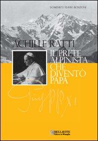 Achille Ratti. Il Prete Alpinista che Diventò Papa