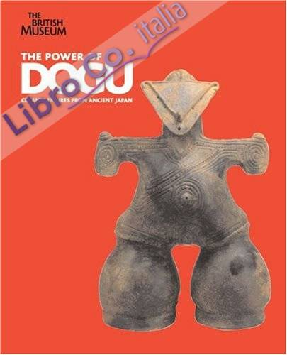 The Power of Dogu. Ceramic Figures from Ancient Japan