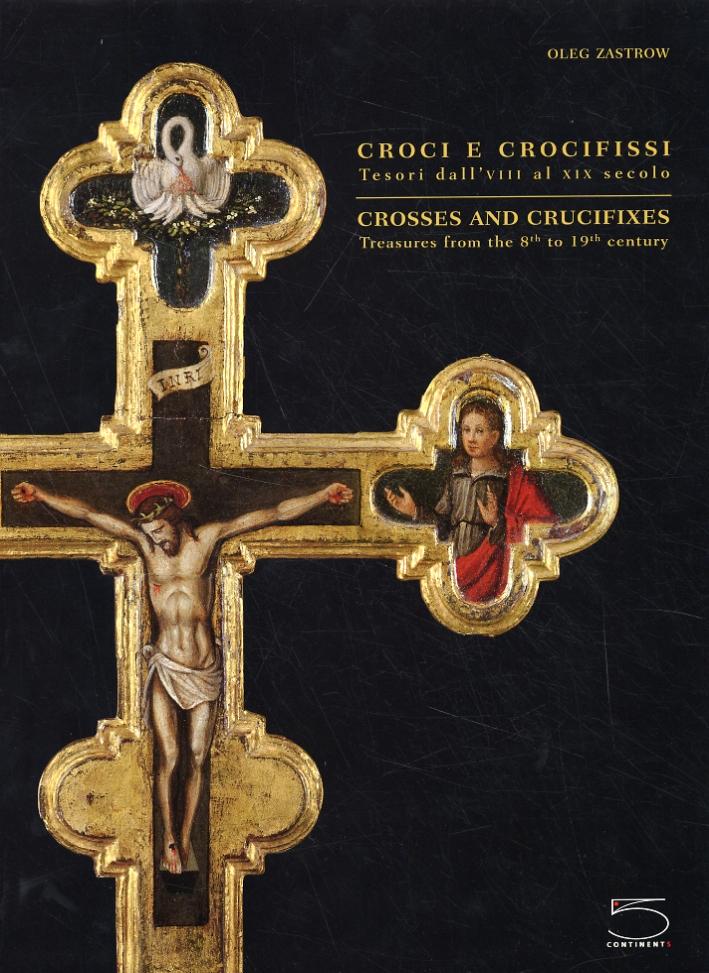 Croci e Crocifissi. Tesori dall' VIII al XIX Secolo. Crosses and Crucifixes. Treasures From the 8th to 19th Centuries