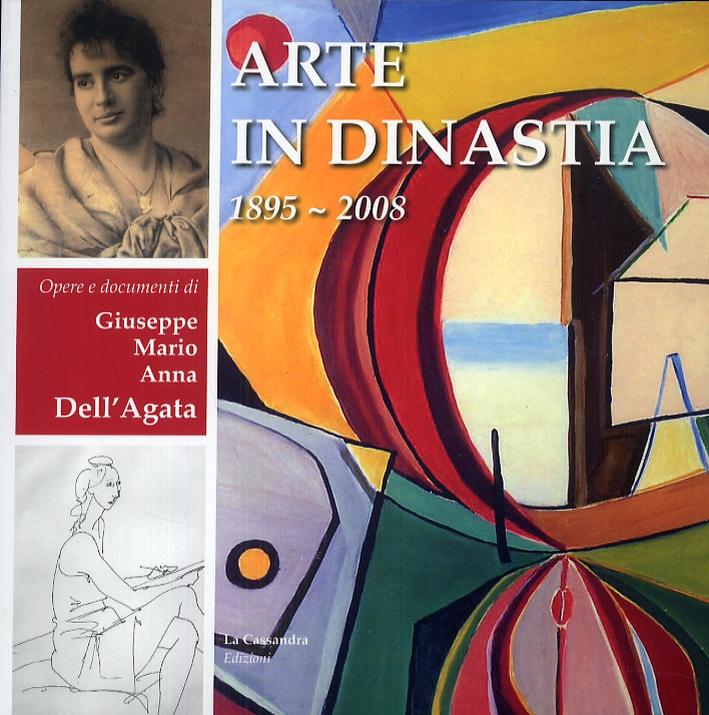 Arte in Dinastia. Giuseppe, Mario e Anna Dell'Agata. Dal 1895 al 2008