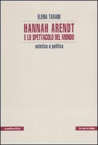 Hannah Arendt e lo spettacolo del mondo. Estetica e politica
