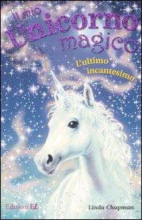 L'ultimo incantesino. Il mio unicorno magico. Vol. 15