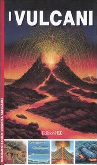 I vulcani. Ediz. illustrata