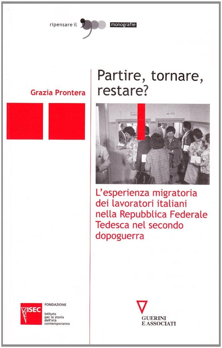 Partire, tornare, restare? L'esperienza migratoria dei lavoratori italiani nella Repubblica Federale Tedesca nel secondo dopoguerra