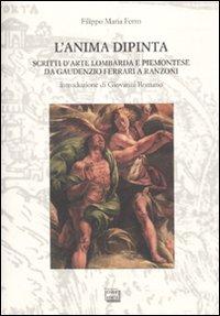 L'anima dipinta. Scritti d'arte lombarda e piemontese da Guadenzio Ferrari a Ranzoni