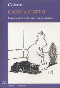 Cane & gatto. Croce e delizia di una vita in comune