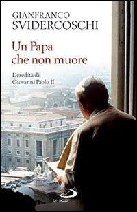 Un papa che non muore. L'eredità di Giovanni Paolo II
