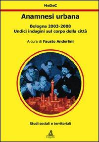 Anamnesi urbana. Bologna 2003-2008. Undici indagini sul corpo della città