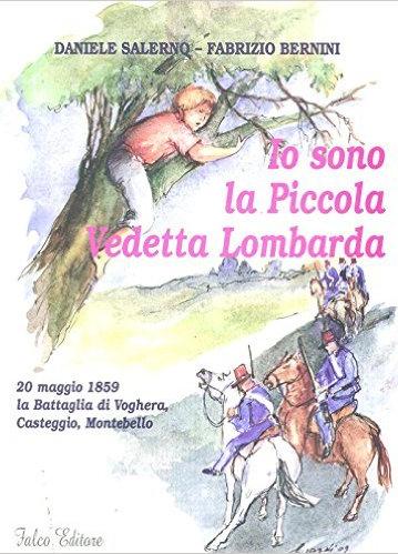 Io sono la piccola vedetta lombarda. 20 maggio 1859 la battaglia di Voghera, Casteggio, Montebello