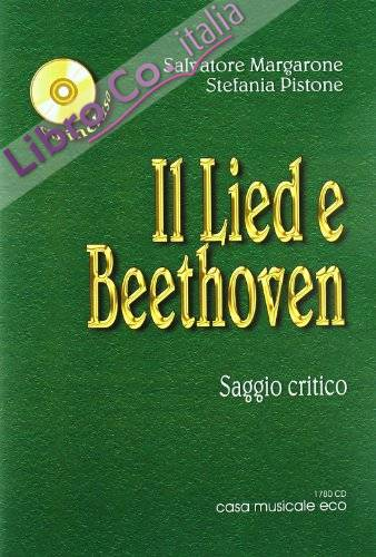 Il Lied e Beethoven. Saggio critico sulla vita e le opere di Ludwig van Beethoven. Con CD Audio