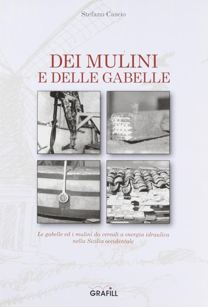 Dei mulini e delle gabelle. Le gabelle ed i mulini da cereali a energia idraulica nella Sicilia occidentale