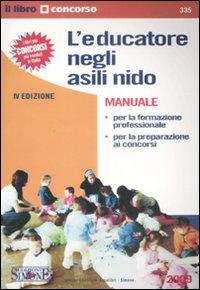 L'educatore negli asili nido. Manuale. Per la formazione professionale e per la preparazione ai concorsi