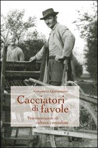 Cacciatori di Favole. Testimonianze di Cultura Contadina