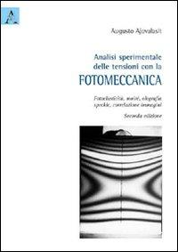 Analisi sperimentale delle tensioni con la fotomeccanica. Fotoelasticità, moiré, olografia, speckle, correlazione immagini
