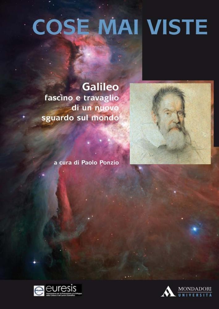 Cose mai viste. Galileo. Fascino e travaglio di un nuovo sguardo sul mondo