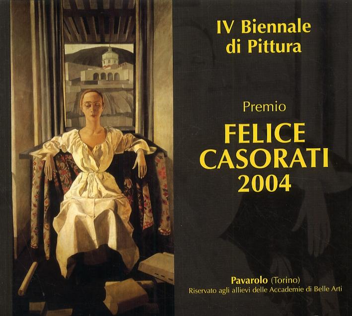 IV Biennale di Pittura. Premio Felice Casorati 2004