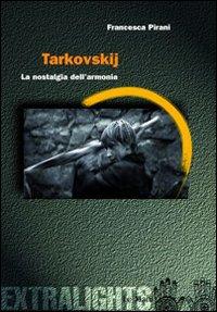 Tarkovskij. La nostalgia dell'armonia