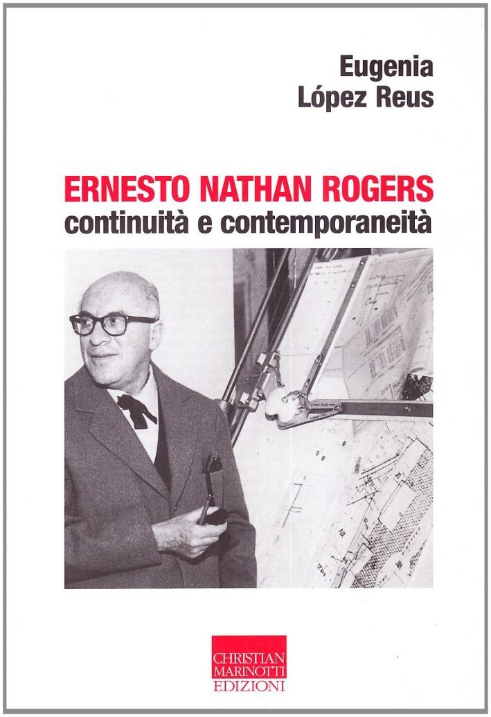 Ernesto Nathan Rogers. Continuità e contemporaneità