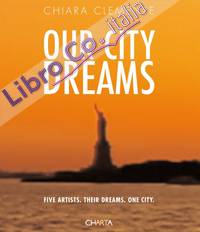 Chiara Clemente. Our City Dreams