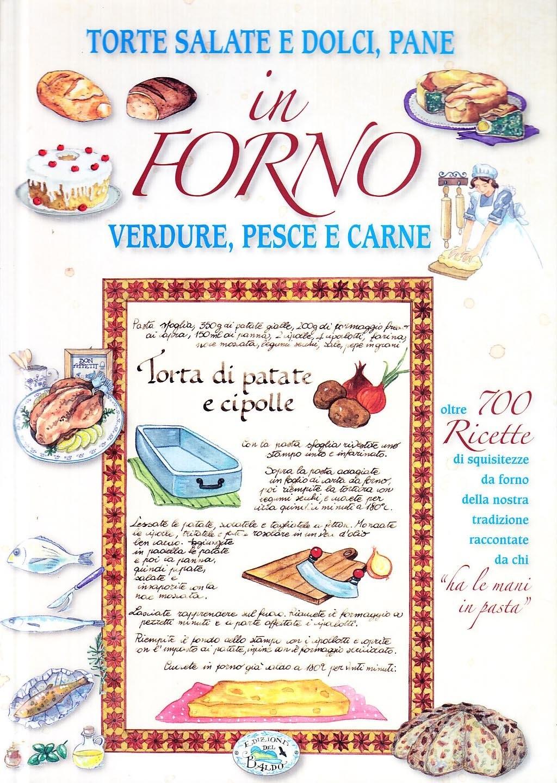 In Forno. Torte Salate e Dolci, Pane, Verdure, Pesce e Carne