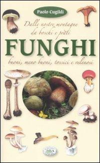 Funghi dalle nostre montagne, da boschi e prati. Ediz. illustrata