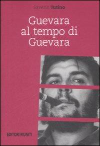 Guevara al tempo di Guevara