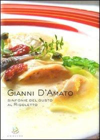 Gianni d'Amato. Sinfonie del Gusto al Rigoletto
