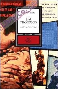 Jim Thompson. Una biografia selvaggia