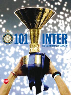 Centouno Inter! Le grandi emozioni nerazzurre dal centenario al 17° scudetto. Ediz. illustrata