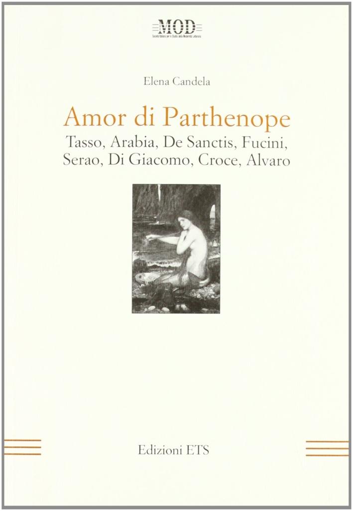 Amor di Parthenope. Tasso, Arabia, De Sanctis, Fucini, Serao, Di Giacomo, Croce, Alvaro
