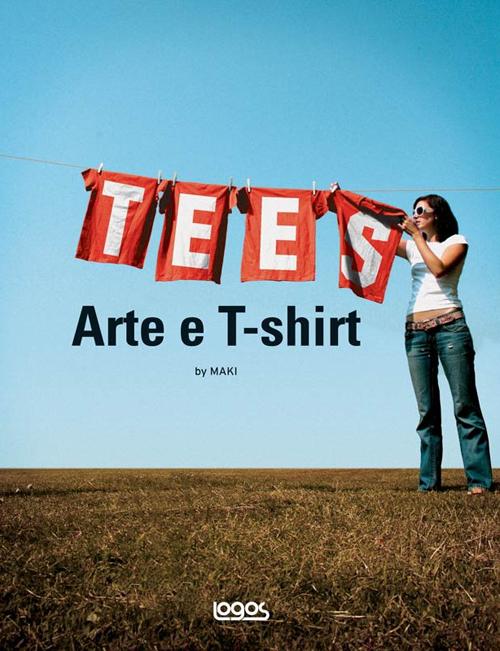 Tees. Arte e t-shirt. Ediz. illustrata