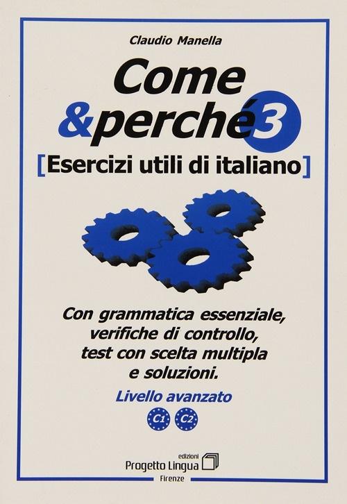 Come e Perché. Esercizi Utili di Italiano. Vol. 3: Livello Avanzato C1-C2