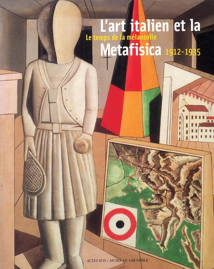 L'art italien et la Metafisica. Le temps de la mélancolie, 1912-1935