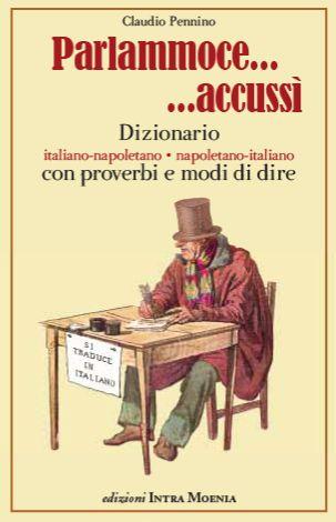 Parlammoce..accussì. Dizionario italiano-napoletano. Napoletano-italiano con proverbi e modi di dire