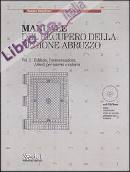 Manuale del recupero della regione Abruzzo. Vol. 1. Edilizia, pavimentazioni, arredi per interni e esterni. Vol. 2. Serramenti, infissi e opere in ferro.
