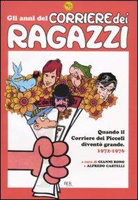 Gli anni del Corriere dei Ragazzi. Quando il Corriere dei Piccoli diventò grande. 1972-1976. Ediz. illustrata