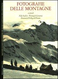 Fotografie delle montagne. Raccolte di documentazione del Museo Nazionale della Montagna. Ediz. italiana e inglese.