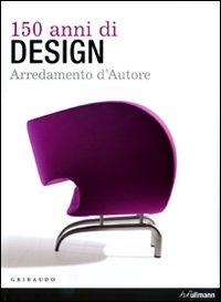 Centocinquanta Anni di Design. Arredamento d'Autore. [Ed. Italiano, Spagnolo e Portoghese..