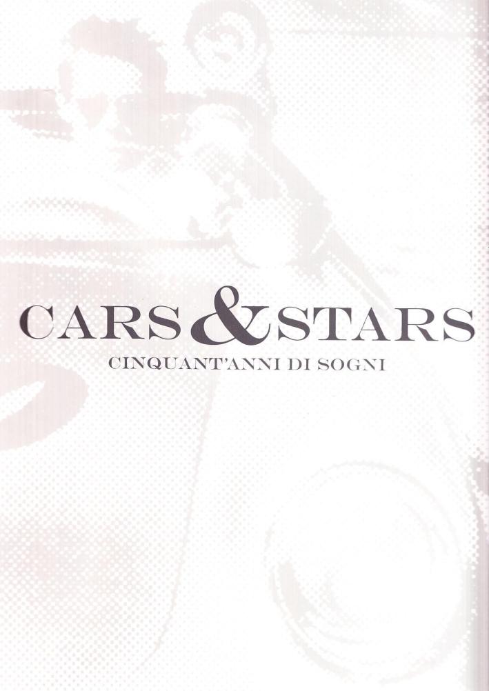 Cars & Stars. Cinquant'Anni di Sogni.