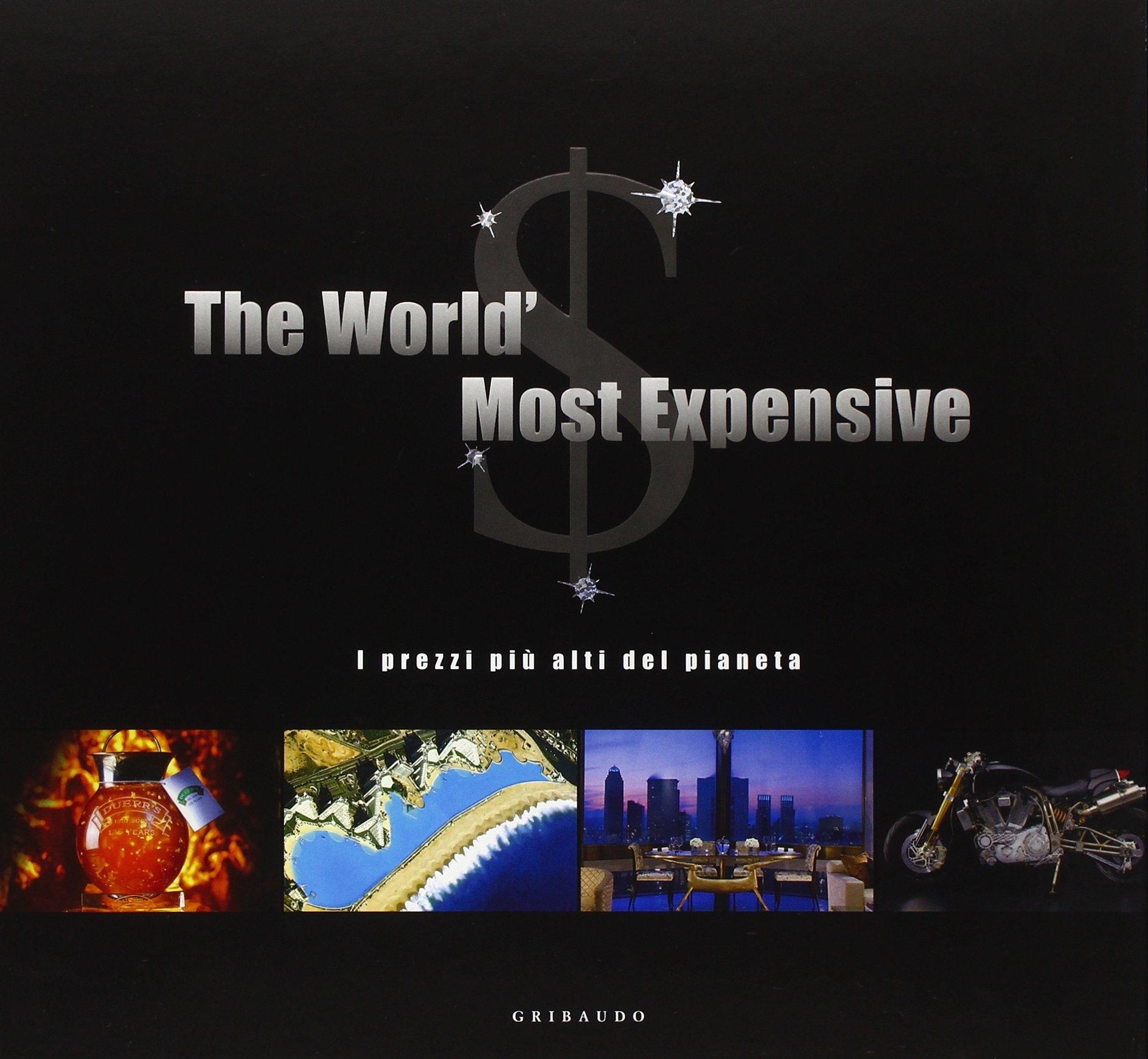 The World'S Most Expensive. I prezzi più alti del pianeta.