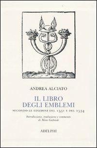 Il Libro degli Emblemi. Secondo le Edizioni del 1531 e del 1534.