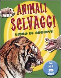 Animali selvaggi. Con adesivi. Ediz. illustrata