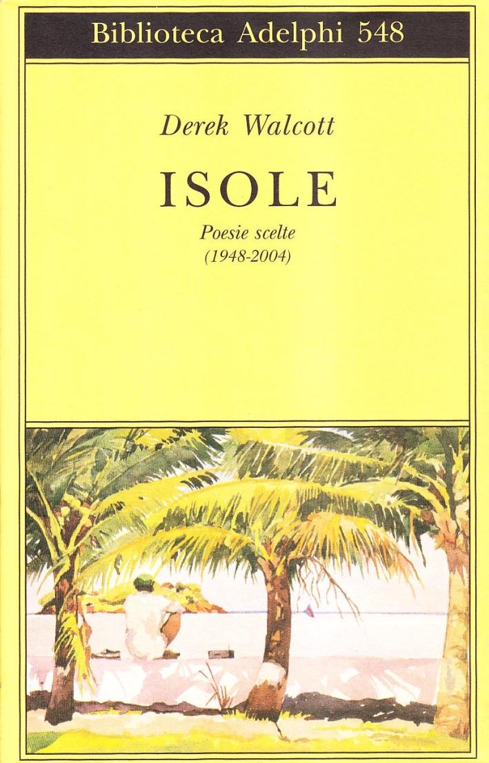 Isole. Poesie scelte (1948-2004). Testo inglese a fronte.