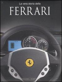 La vera storia della Ferrari. Ediz. illustrata