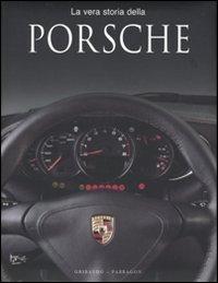 La vera storia della Porsche. Ediz. illustrata